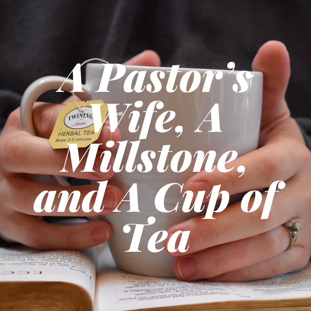 A Pastor's Wife, A Millstone, and A Cup of Tea